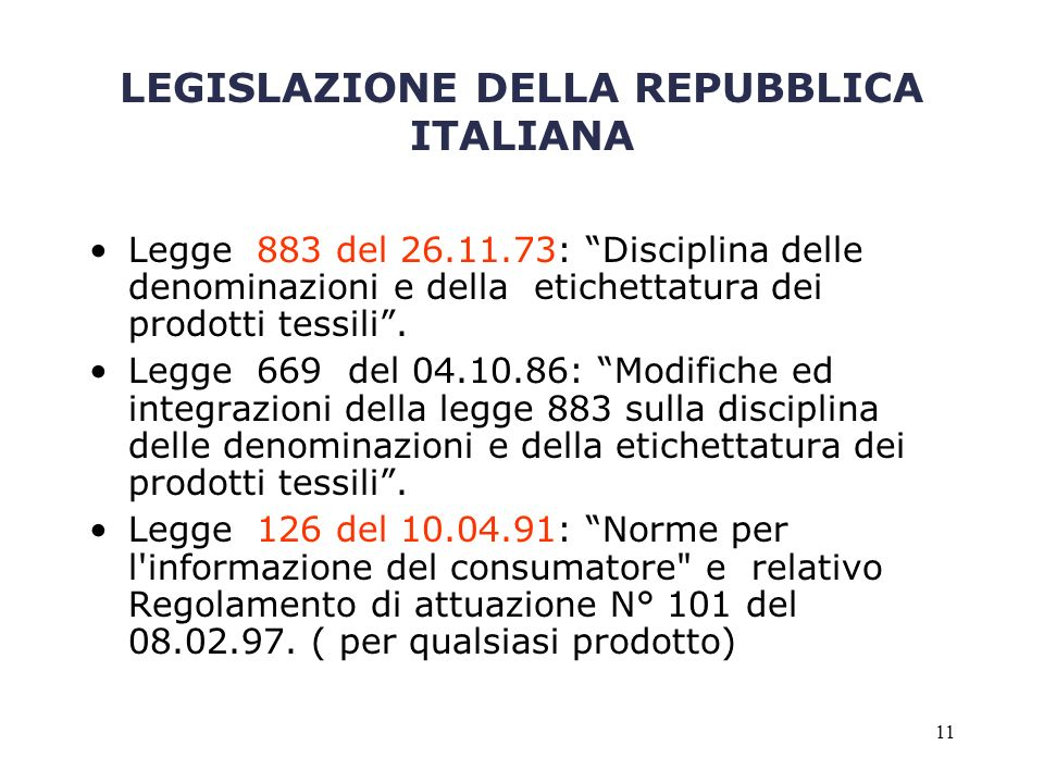 11 LEGISLAZIONE DELLA REPUBBLICA ITALIANA Legge 883 del 26.11.73: Disciplina delle denominazioni e della etichettatura dei prodotti tessili. Legge 669