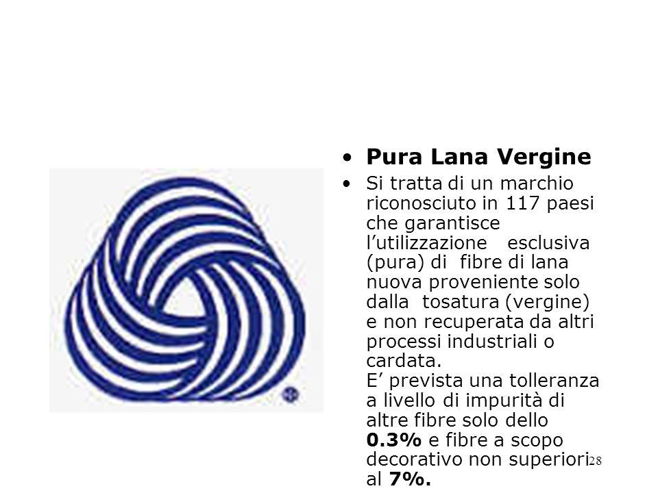 28 Pura Lana Vergine Si tratta di un marchio riconosciuto in 117 paesi che garantisce lutilizzazione esclusiva (pura) di fibre di lana nuova proveniente solo dalla tosatura (vergine) e non recuperata da altri processi industriali o cardata.