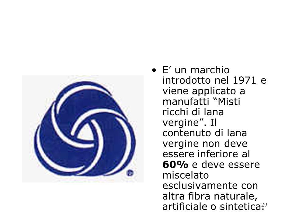 29 E un marchio introdotto nel 1971 e viene applicato a manufatti Misti ricchi di lana vergine. Il contenuto di lana vergine non deve essere inferiore