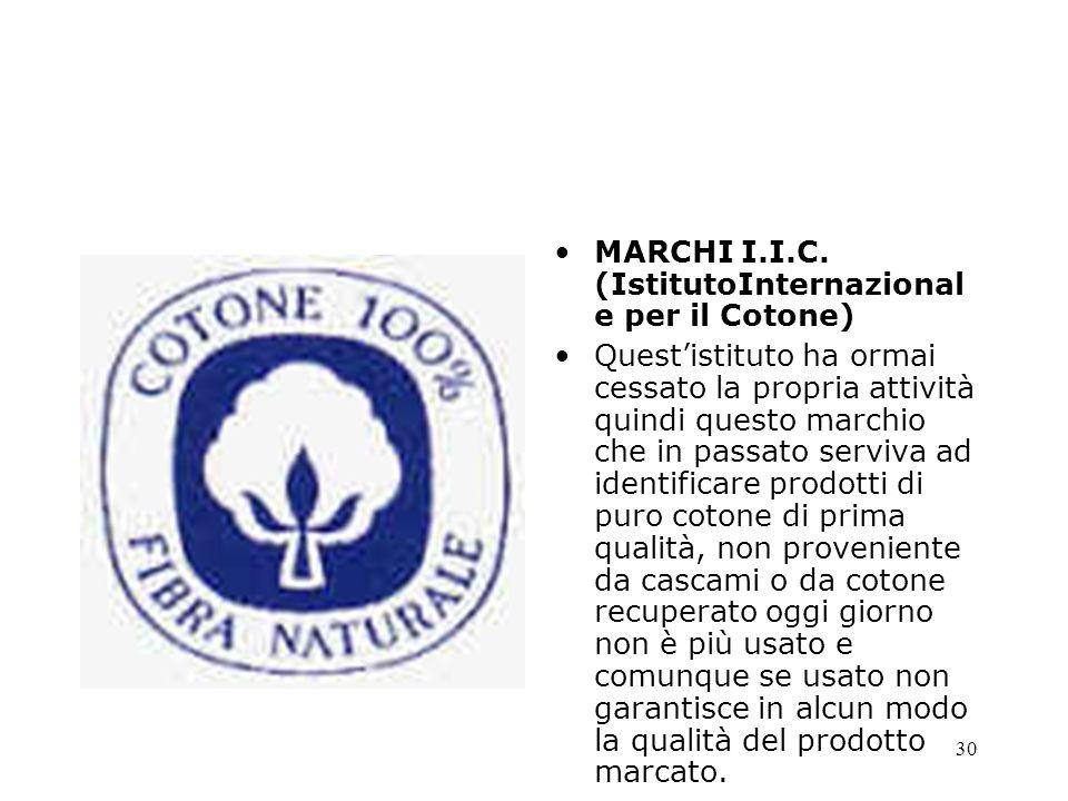 30 MARCHI I.I.C. (IstitutoInternazional e per il Cotone) Questistituto ha ormai cessato la propria attività quindi questo marchio che in passato servi