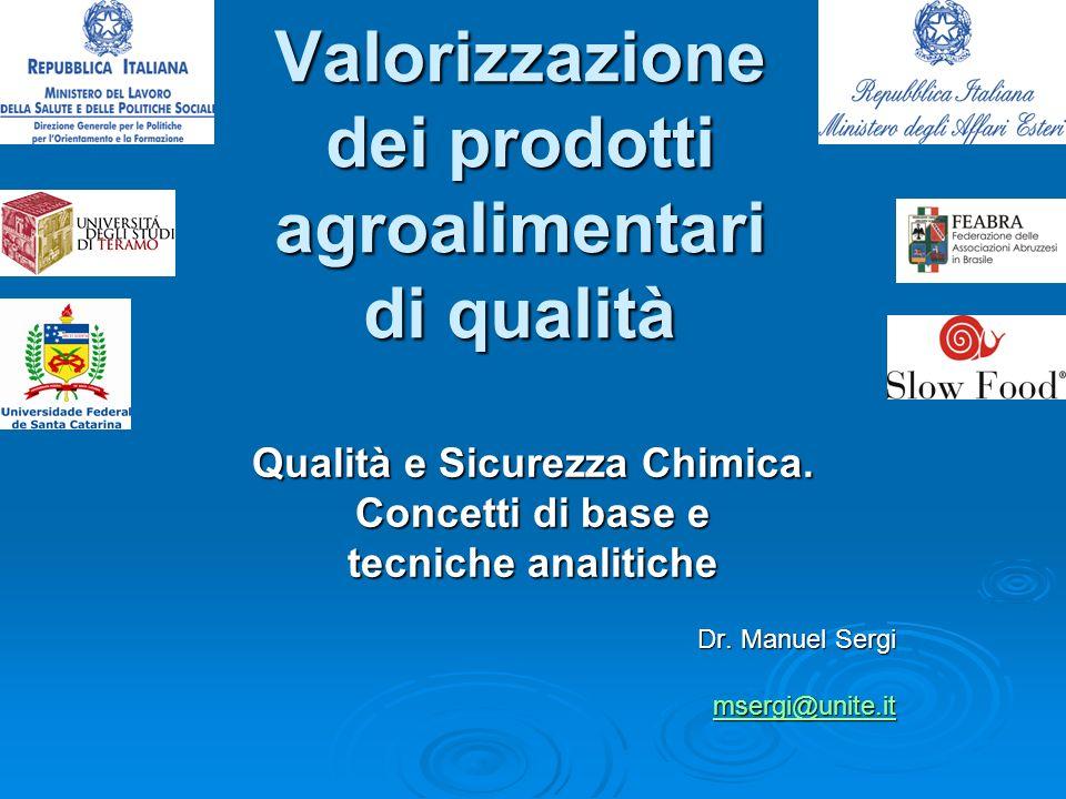 Valorizzazione dei prodotti agroalimentari di qualità Qualità e Sicurezza Chimica. Concetti di base e tecniche analitiche Dr. Manuel Sergi msergi@unit