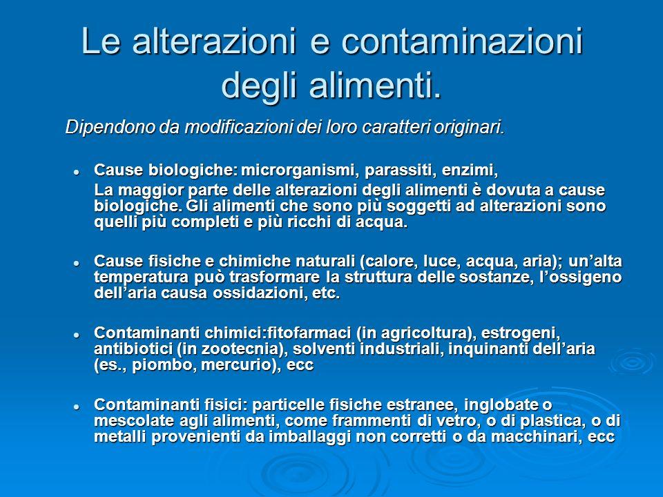 Le alterazioni e contaminazioni degli alimenti. Dipendono da modificazioni dei loro caratteri originari. Cause biologiche: microrganismi, parassiti, e