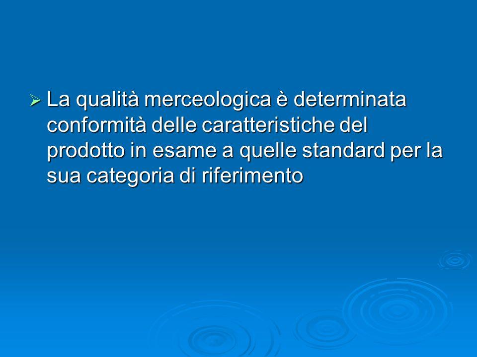La qualità merceologica è determinata conformità delle caratteristiche del prodotto in esame a quelle standard per la sua categoria di riferimento La