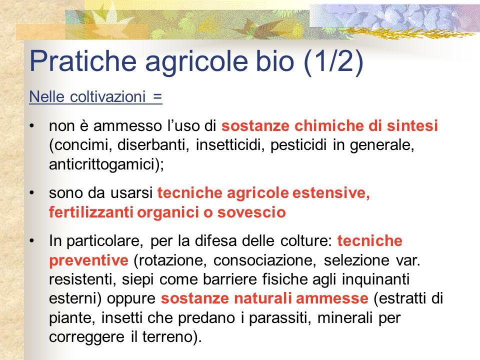 Pratiche agricole bio (1/2) Nelle coltivazioni = non è ammesso luso di sostanze chimiche di sintesi (concimi, diserbanti, insetticidi, pesticidi in ge