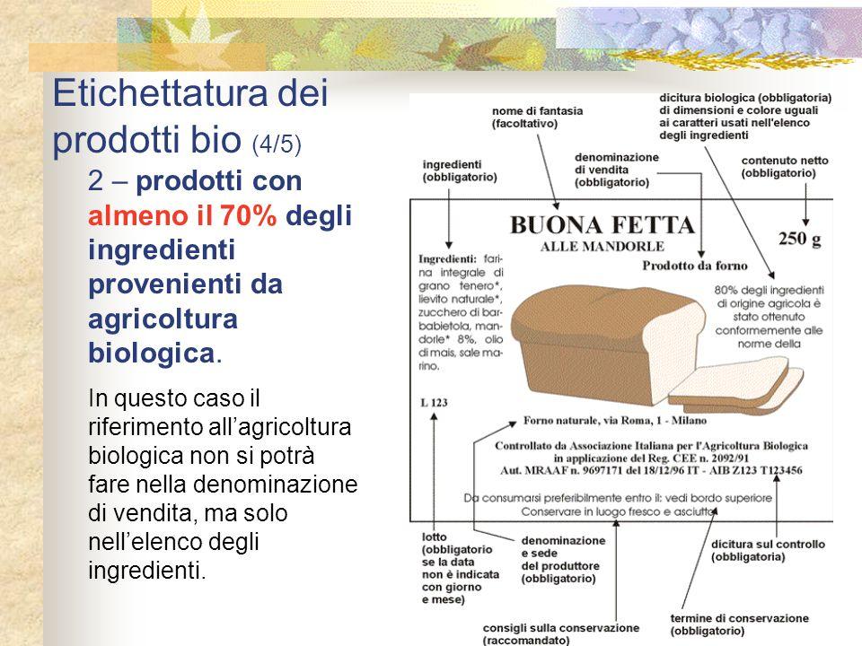 Etichettatura dei prodotti bio (4/5) 2 – prodotti con almeno il 70% degli ingredienti provenienti da agricoltura biologica. In questo caso il riferime