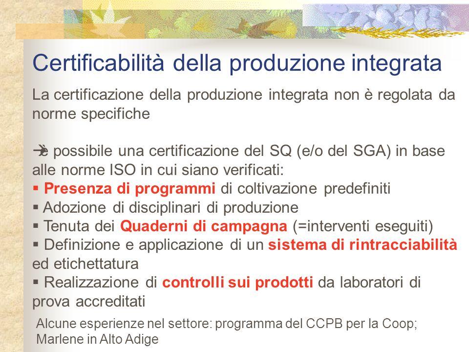 Certificabilità della produzione integrata La certificazione della produzione integrata non è regolata da norme specifiche è possibile una certificazi