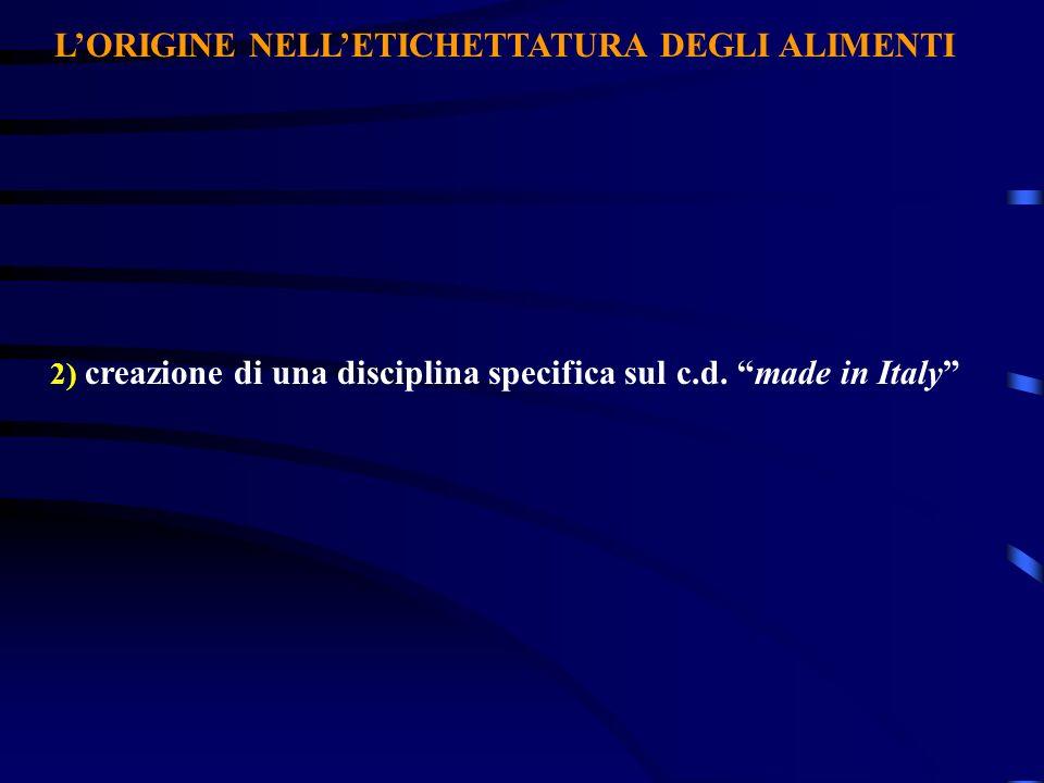 LORIGINE NELLETICHETTATURA DEGLI ALIMENTI 2) creazione di una disciplina specifica sul c.d. made in Italy