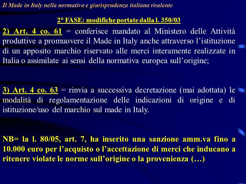 Il Made in Italy nella normativa e giurisprudenza italiana risalente 2° FASE: modifiche portate dalla l. 350/03 2) Art. 4 co. 61 = conferisce mandato