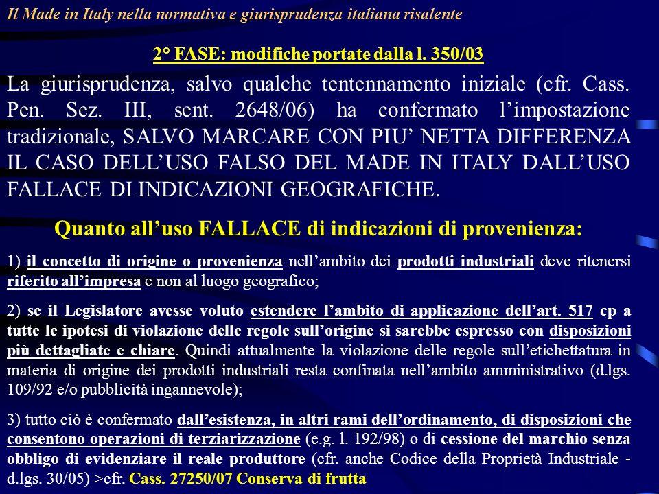 Il Made in Italy nella normativa e giurisprudenza italiana risalente 2° FASE: modifiche portate dalla l. 350/03 La giurisprudenza, salvo qualche tente