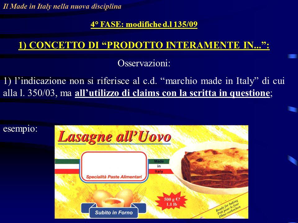 Il Made in Italy nella nuova disciplina 4° FASE: modifiche d.l 135/09 1) CONCETTO DI PRODOTTO INTERAMENTE IN...: Osservazioni: 1) lindicazione non si riferisce al c.d.