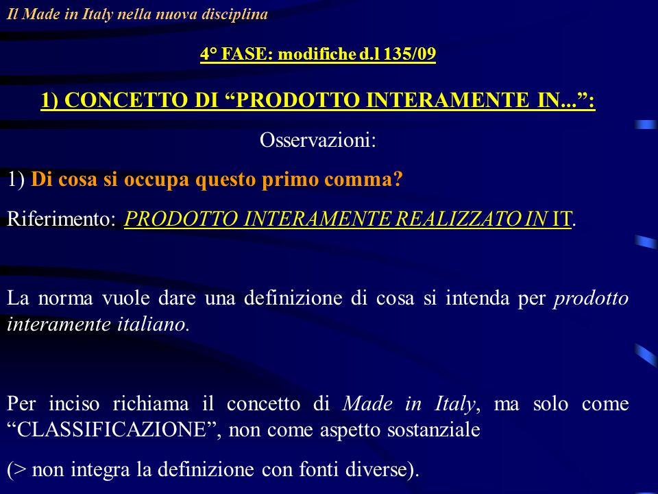 Il Made in Italy nella nuova disciplina 4° FASE: modifiche d.l 135/09 1) CONCETTO DI PRODOTTO INTERAMENTE IN...: Osservazioni: 1) Di cosa si occupa qu