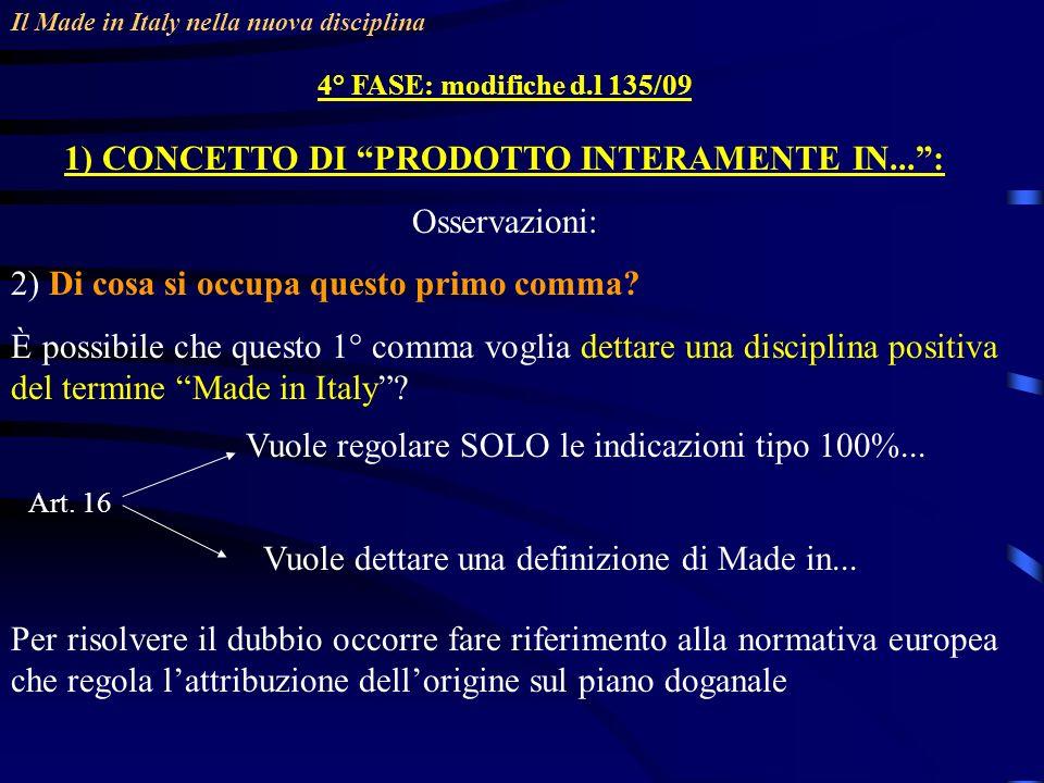 Il Made in Italy nella nuova disciplina 4° FASE: modifiche d.l 135/09 1) CONCETTO DI PRODOTTO INTERAMENTE IN...: Osservazioni: 2) Di cosa si occupa questo primo comma.