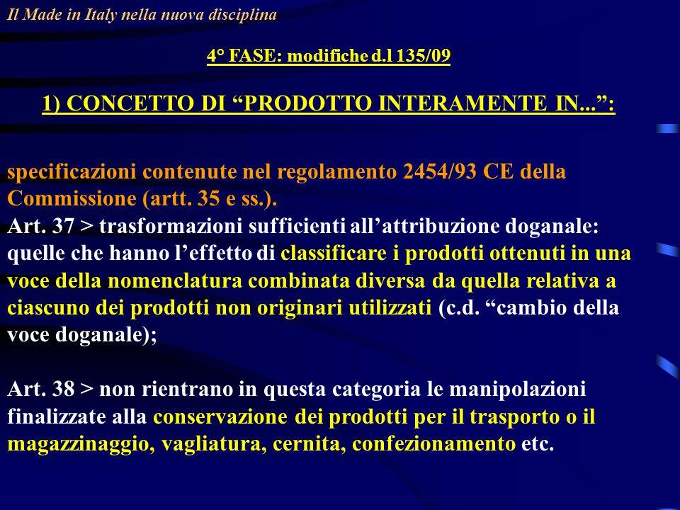Il Made in Italy nella nuova disciplina 4° FASE: modifiche d.l 135/09 1) CONCETTO DI PRODOTTO INTERAMENTE IN...: specificazioni contenute nel regolamento 2454/93 CE della Commissione (artt.