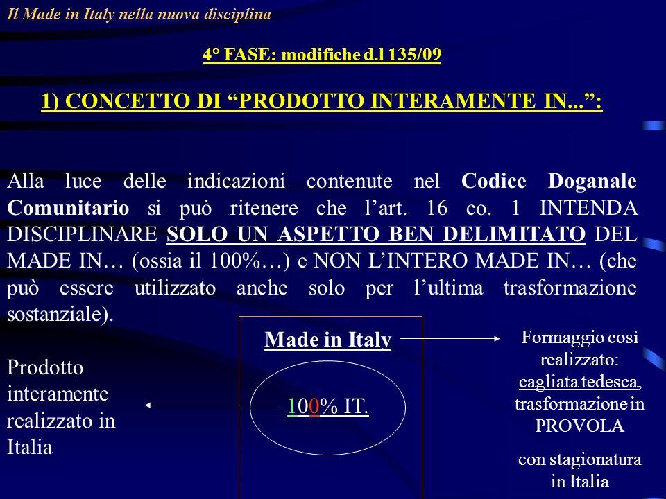 Il Made in Italy nella nuova disciplina 4° FASE: modifiche d.l 135/09 1) CONCETTO DI PRODOTTO INTERAMENTE IN...: Alla luce delle indicazioni contenute nel Codice Doganale Comunitario si può ritenere che lart.