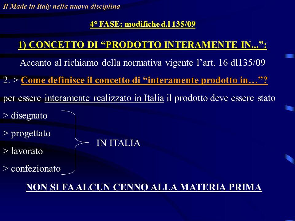 Il Made in Italy nella nuova disciplina 4° FASE: modifiche d.l 135/09 1) CONCETTO DI PRODOTTO INTERAMENTE IN...: Accanto al richiamo della normativa vigente lart.