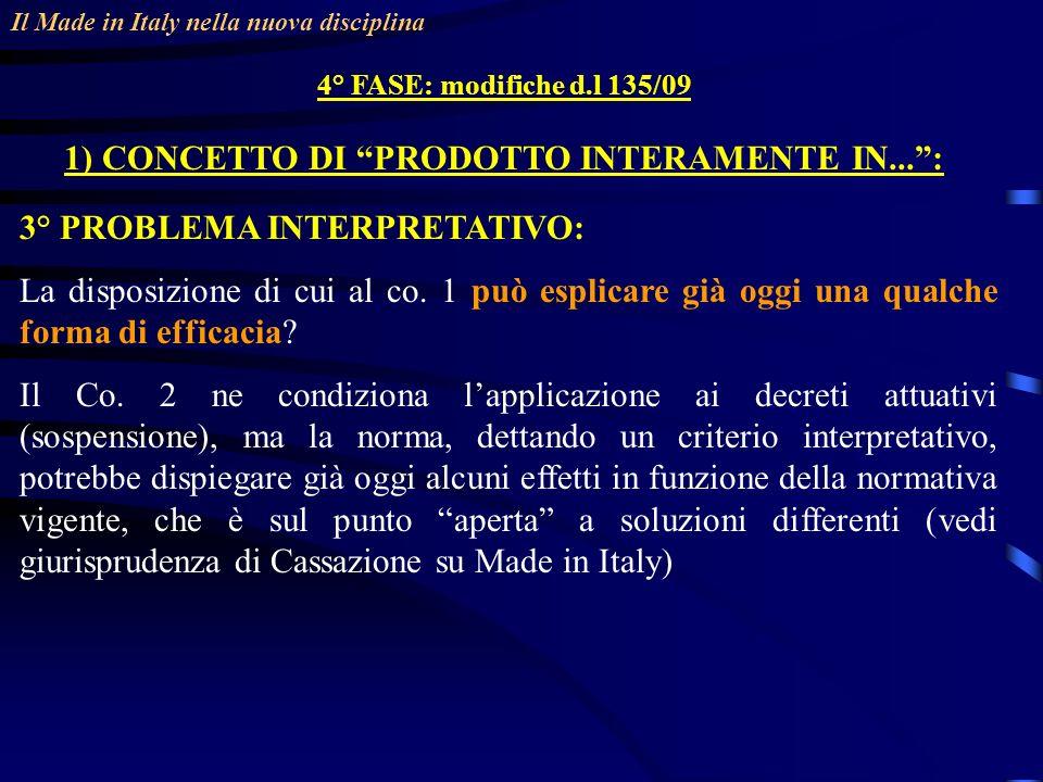 Il Made in Italy nella nuova disciplina 4° FASE: modifiche d.l 135/09 1) CONCETTO DI PRODOTTO INTERAMENTE IN...: 3° PROBLEMA INTERPRETATIVO: La disposizione di cui al co.