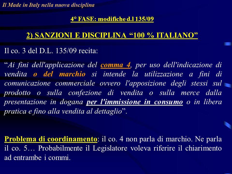 Il Made in Italy nella nuova disciplina 4° FASE: modifiche d.l 135/09 2) SANZIONI E DISCIPLINA 100 % ITALIANO Il co. 3 del D.L. 135/09 recita: Ai fini
