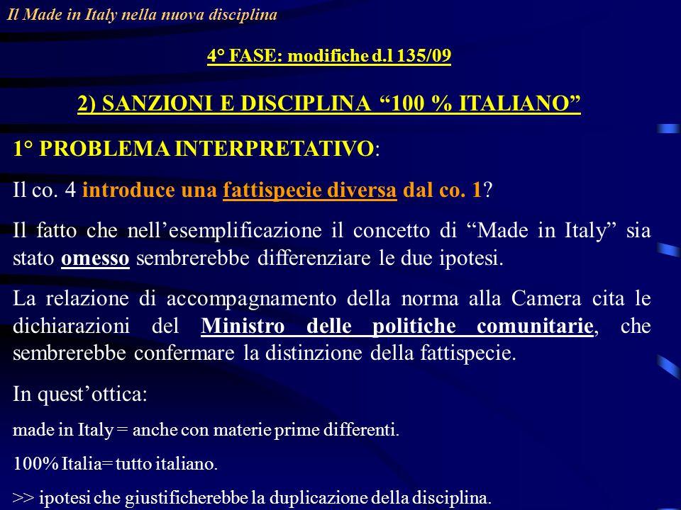 Il Made in Italy nella nuova disciplina 4° FASE: modifiche d.l 135/09 2) SANZIONI E DISCIPLINA 100 % ITALIANO 1° PROBLEMA INTERPRETATIVO: Il co.