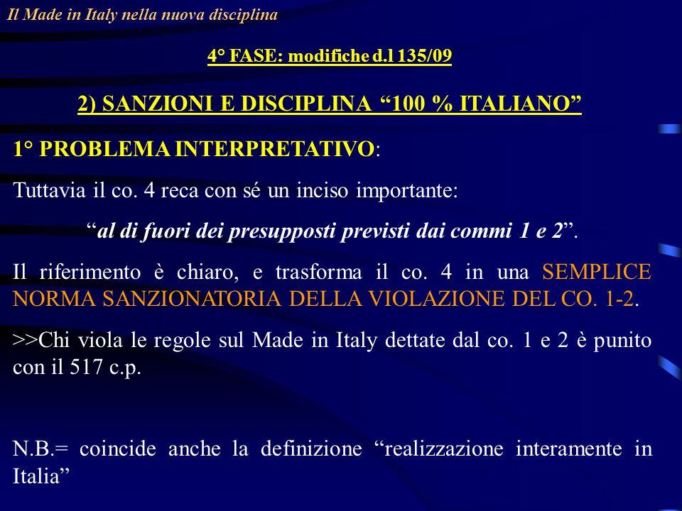 Il Made in Italy nella nuova disciplina 4° FASE: modifiche d.l 135/09 2) SANZIONI E DISCIPLINA 100 % ITALIANO 1° PROBLEMA INTERPRETATIVO: Tuttavia il co.