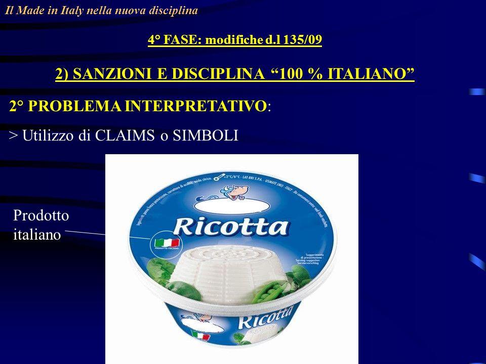 Il Made in Italy nella nuova disciplina 4° FASE: modifiche d.l 135/09 2) SANZIONI E DISCIPLINA 100 % ITALIANO 2° PROBLEMA INTERPRETATIVO: > Utilizzo di CLAIMS o SIMBOLI Prodotto italiano