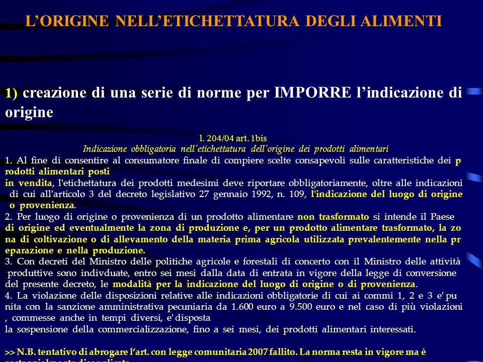 LORIGINE NELLETICHETTATURA DEGLI ALIMENTI 1) creazione di una serie di norme per IMPORRE lindicazione di origine l. 204/04 art. 1bis Indicazione obbli