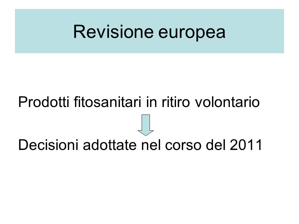 Revisione europea Prodotti fitosanitari in ritiro volontario Decisioni adottate nel corso del 2011