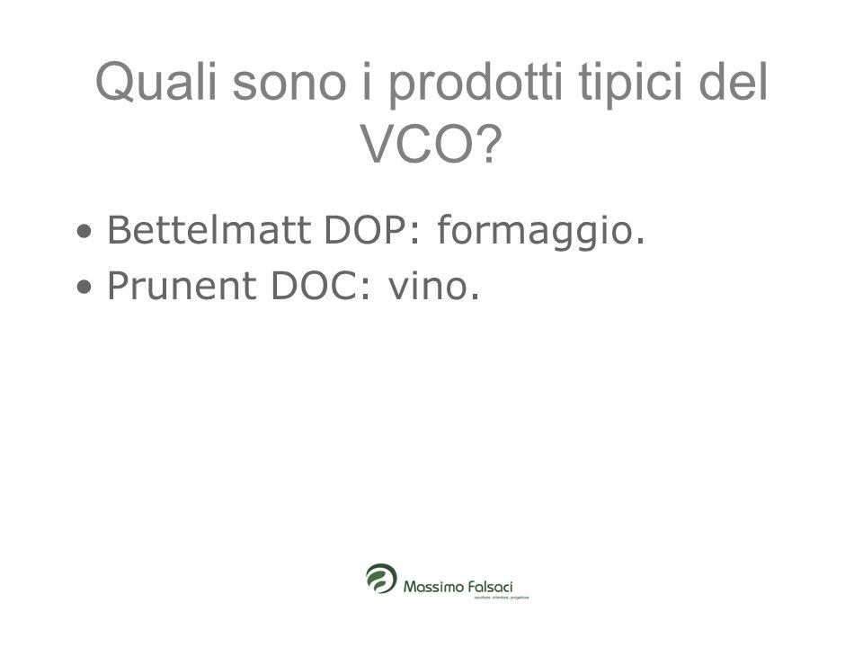 Quali sono i prodotti tipici del VCO? Bettelmatt DOP: formaggio. Prunent DOC: vino.