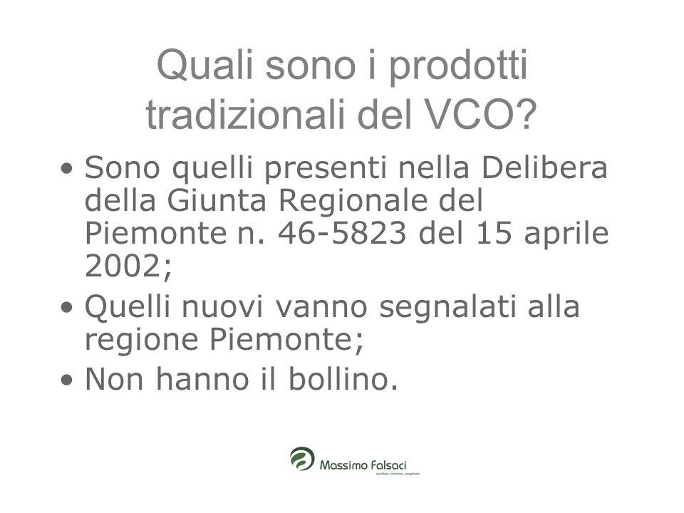 Quali sono i prodotti tradizionali del VCO? Sono quelli presenti nella Delibera della Giunta Regionale del Piemonte n. 46-5823 del 15 aprile 2002; Que