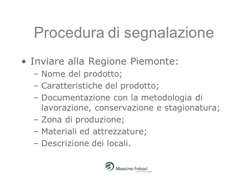 Procedura di segnalazione Inviare alla Regione Piemonte: –Nome del prodotto; –Caratteristiche del prodotto; –Documentazione con la metodologia di lavo