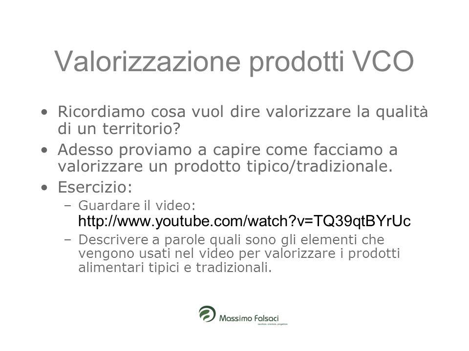 Valorizzazione prodotti VCO Ricordiamo cosa vuol dire valorizzare la qualit à di un territorio? Adesso proviamo a capire come facciamo a valorizzare u