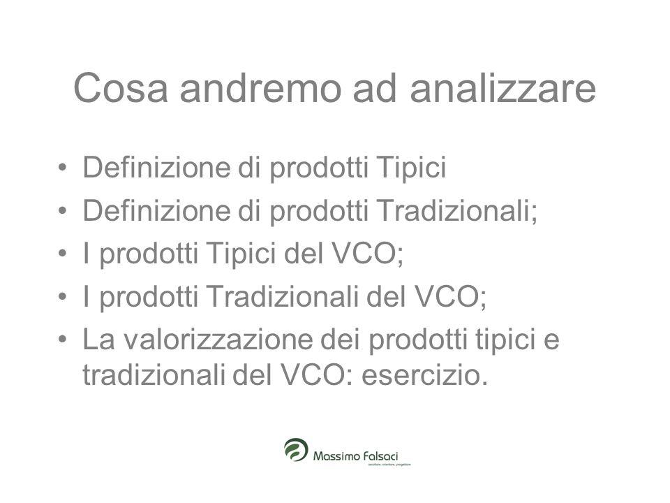 Cosa andremo ad analizzare Definizione di prodotti Tipici Definizione di prodotti Tradizionali; I prodotti Tipici del VCO; I prodotti Tradizionali del