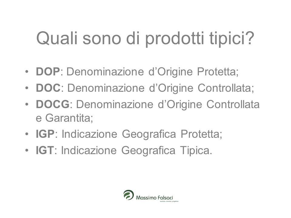 Quali sono di prodotti tipici? DOP: Denominazione dOrigine Protetta; DOC: Denominazione dOrigine Controllata; DOCG: Denominazione dOrigine Controllata