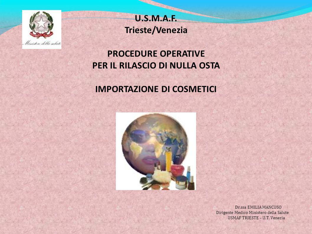 U.S.M.A.F. Trieste/Venezia PROCEDURE OPERATIVE PER IL RILASCIO DI NULLA OSTA IMPORTAZIONE DI COSMETICI Dr.ssa EMILIA MANCUSO Dirigente Medico Minister