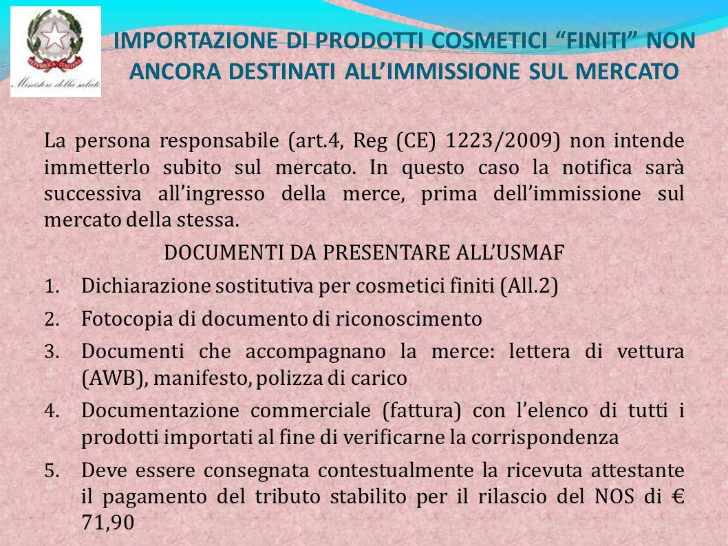 IMPORTAZIONE DI PRODOTTI COSMETICI FINITI NON ANCORA DESTINATI ALLIMMISSIONE SUL MERCATO La persona responsabile (art.4, Reg (CE) 1223/2009) non inten