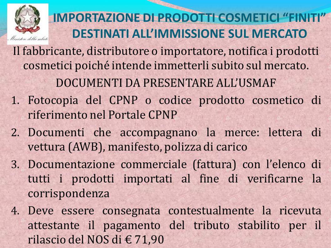 IMPORTAZIONE DI PRODOTTI COSMETICI FINITI DESTINATI ALLIMMISSIONE SUL MERCATO Il fabbricante, distributore o importatore, notifica i prodotti cosmetic