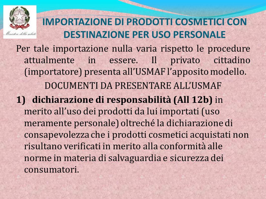 IMPORTAZIONE DI PRODOTTI COSMETICI CON DESTINAZIONE PER USO PERSONALE Per tale importazione nulla varia rispetto le procedure attualmente in essere. I