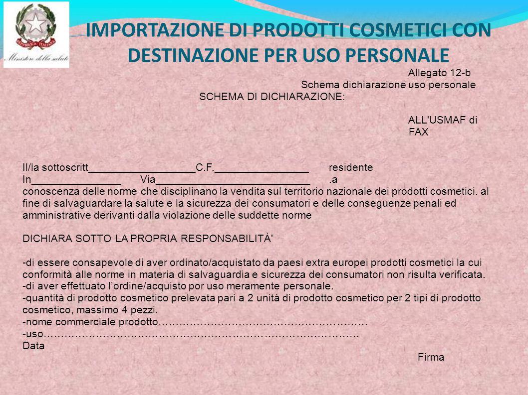 IMPORTAZIONE DI PRODOTTI COSMETICI CON DESTINAZIONE PER USO PERSONALE Allegato 12-b Schema dichiarazione uso personale SCHEMA DI DICHIARAZIONE: ALL'US
