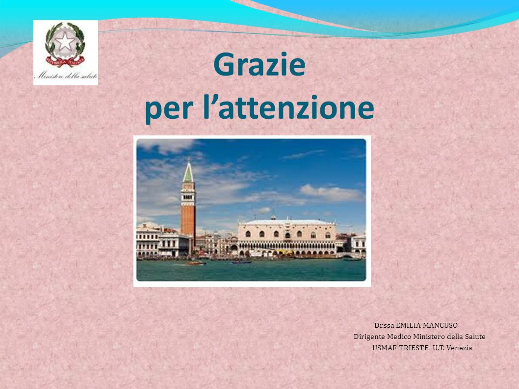 Grazie per lattenzione Dr.ssa EMILIA MANCUSO Dirigente Medico Ministero della Salute USMAF TRIESTE- U.T. Venezia