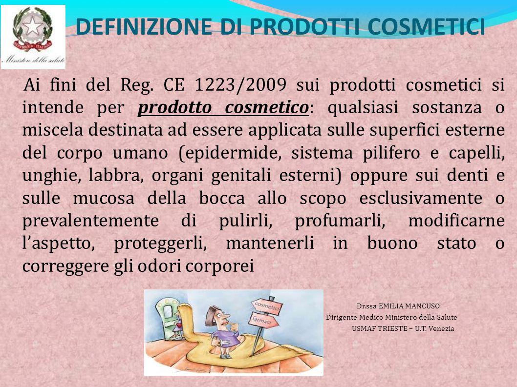 DEFINIZIONE DI PRODOTTI COSMETICI Ai fini del Reg. CE 1223/2009 sui prodotti cosmetici si intende per prodotto cosmetico: qualsiasi sostanza o miscela