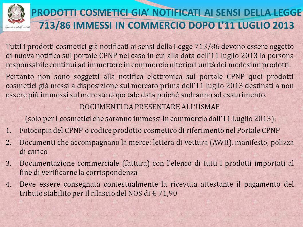 PRODOTTI COSMETICI GIA NOTIFICATI AI SENSI DELLA LEGGE 713/86 IMMESSI IN COMMERCIO DOPO L11 LUGLIO 2013 Tutti i prodotti cosmetici già notificati ai s