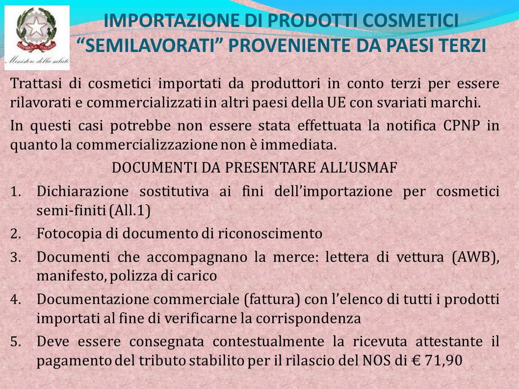 IMPORTAZIONE DI PRODOTTI COSMETICI SEMILAVORATI PROVENIENTE DA PAESI TERZI Trattasi di cosmetici importati da produttori in conto terzi per essere ril
