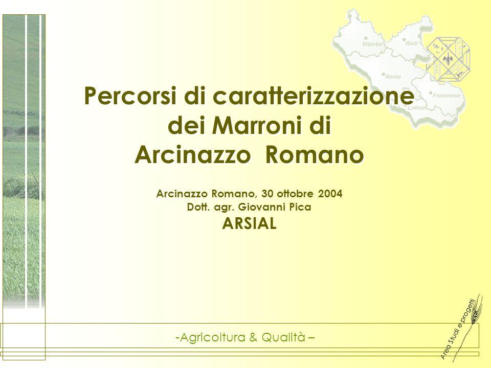 Area Studi e progetti -Agricoltura & Qualità – Percorsi di caratterizzazione dei Marroni di Arcinazzo Romano Percorsi di caratterizzazione dei Marroni