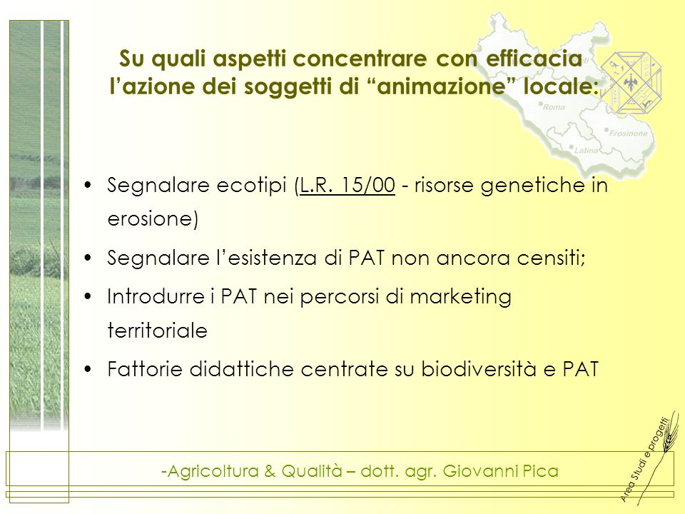 Area Studi e progetti -Agricoltura & Qualità – dott. agr. Giovanni Pica Su quali aspetti concentrare con efficacia lazione dei soggetti di animazione