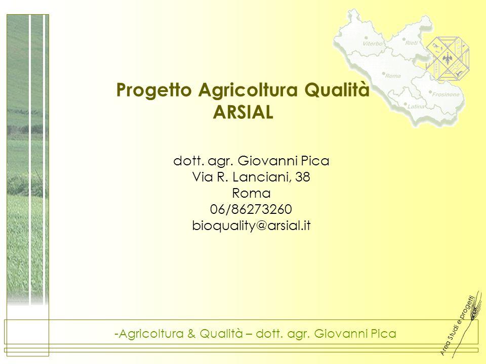 Area Studi e progetti -Agricoltura & Qualità – dott. agr. Giovanni Pica Progetto Agricoltura Qualità ARSIAL dott. agr. Giovanni Pica Via R. Lanciani,