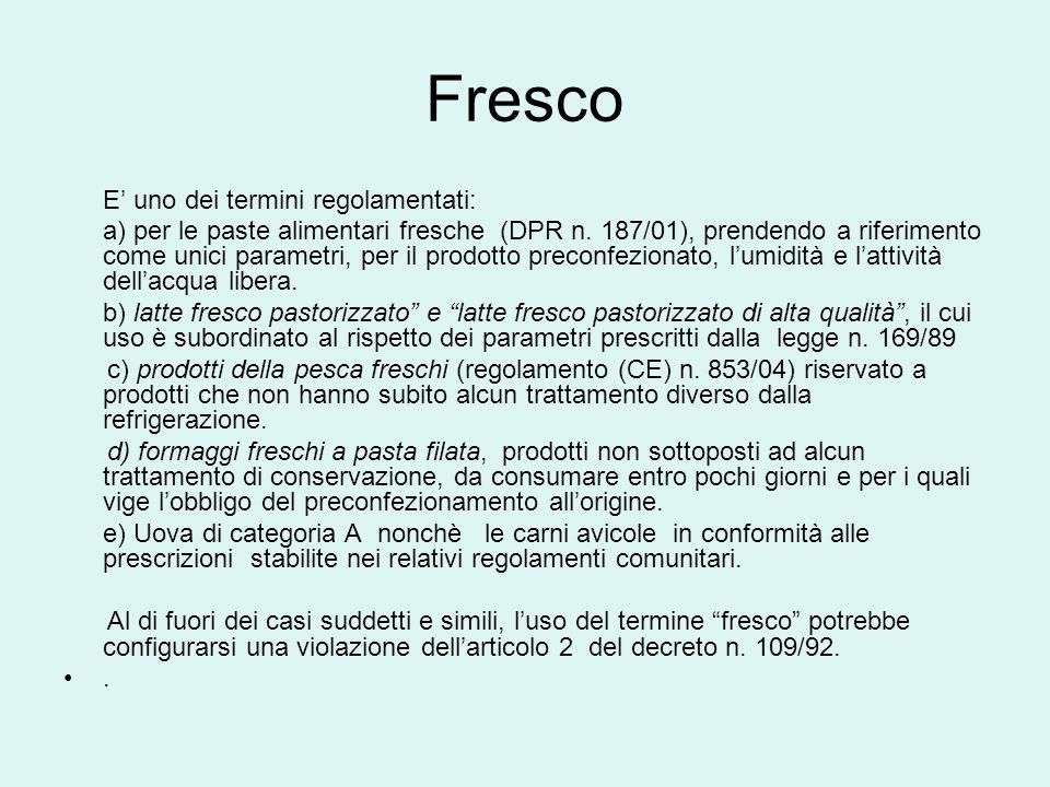 Fresco E uno dei termini regolamentati: a) per le paste alimentari fresche (DPR n. 187/01), prendendo a riferimento come unici parametri, per il prodo