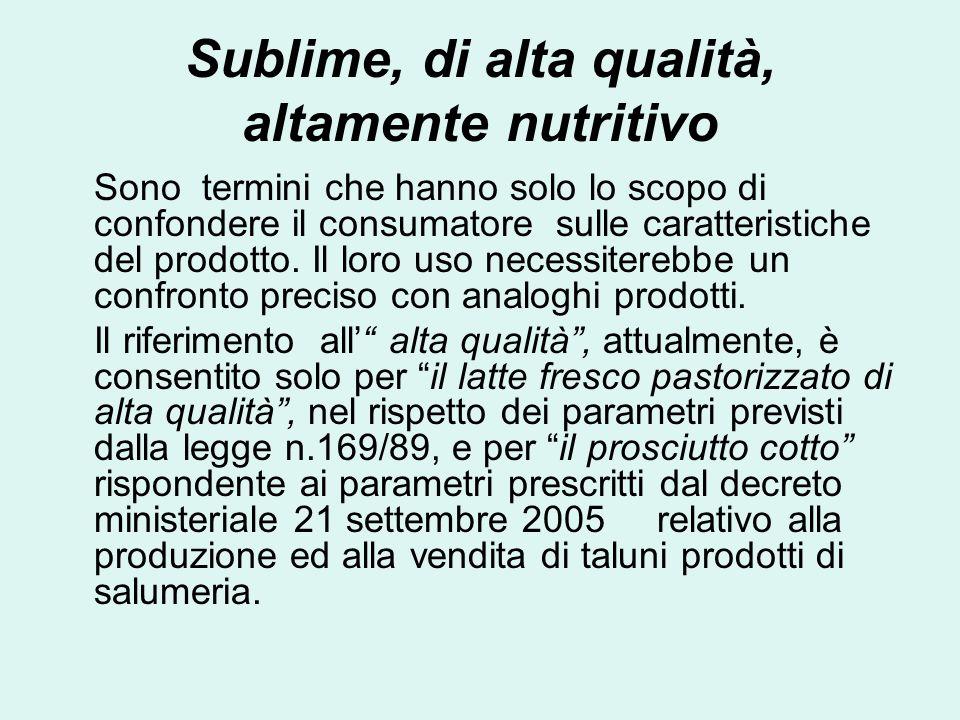 Sublime, di alta qualità, altamente nutritivo Sono termini che hanno solo lo scopo di confondere il consumatore sulle caratteristiche del prodotto. Il