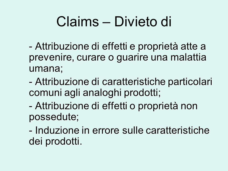 Claims – Divieto di - Attribuzione di effetti e proprietà atte a prevenire, curare o guarire una malattia umana; - Attribuzione di caratteristiche par