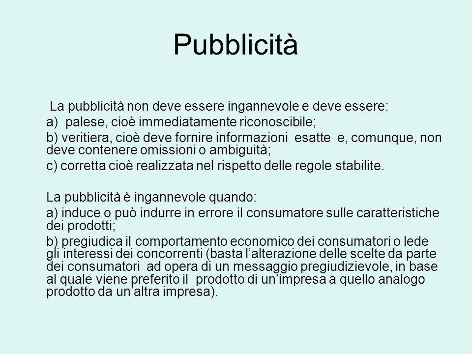 Pubblicità La pubblicità non deve essere ingannevole e deve essere: a) palese, cioè immediatamente riconoscibile; b) veritiera, cioè deve fornire info