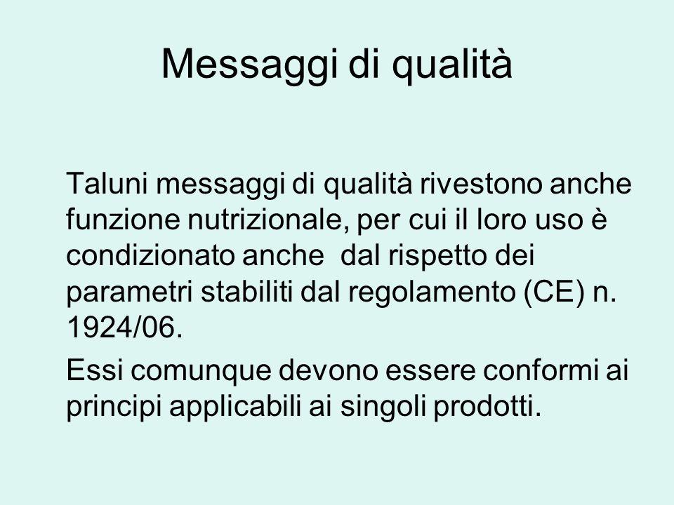 Messaggi di qualità Taluni messaggi di qualità rivestono anche funzione nutrizionale, per cui il loro uso è condizionato anche dal rispetto dei parame