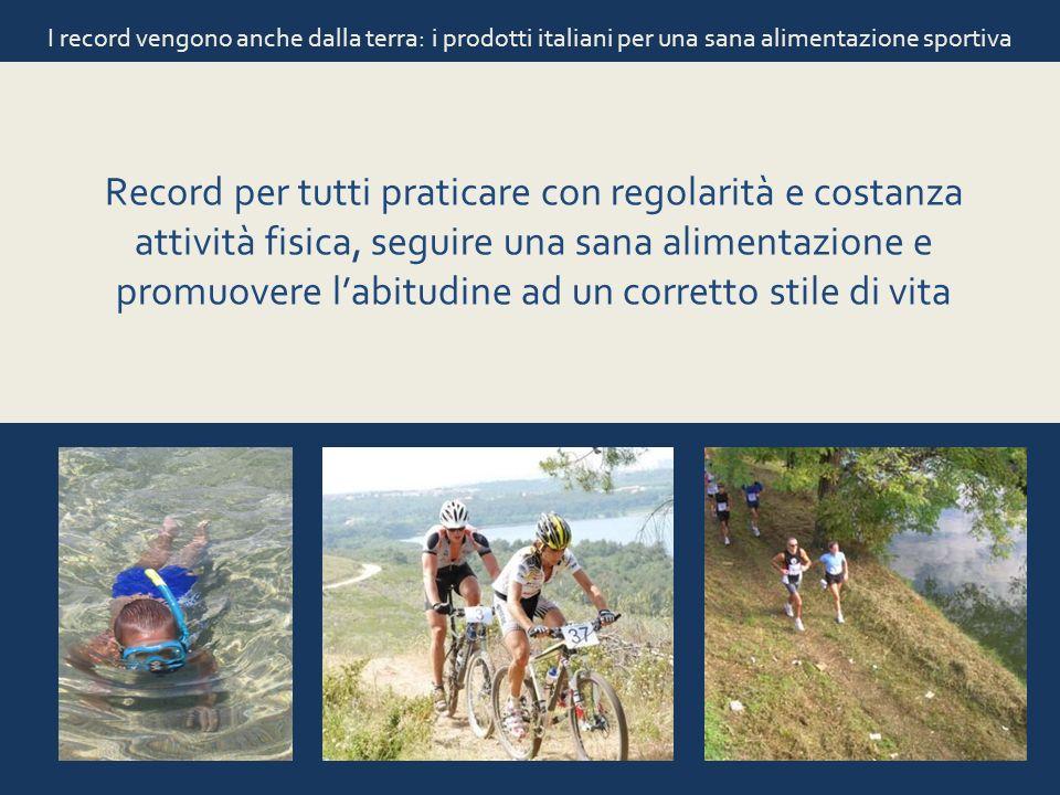 I record vengono anche dalla terra: i prodotti italiani per una sana alimentazione sportiva Record per tutti praticare con regolarità e costanza attiv